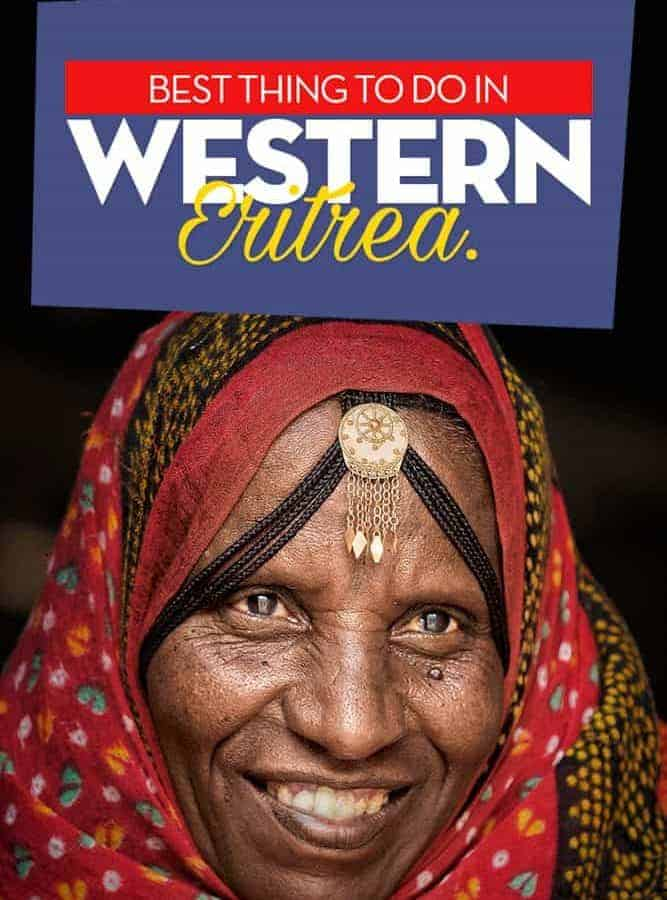 Complete guide to western Eritrea, one of the least visited countries in africa