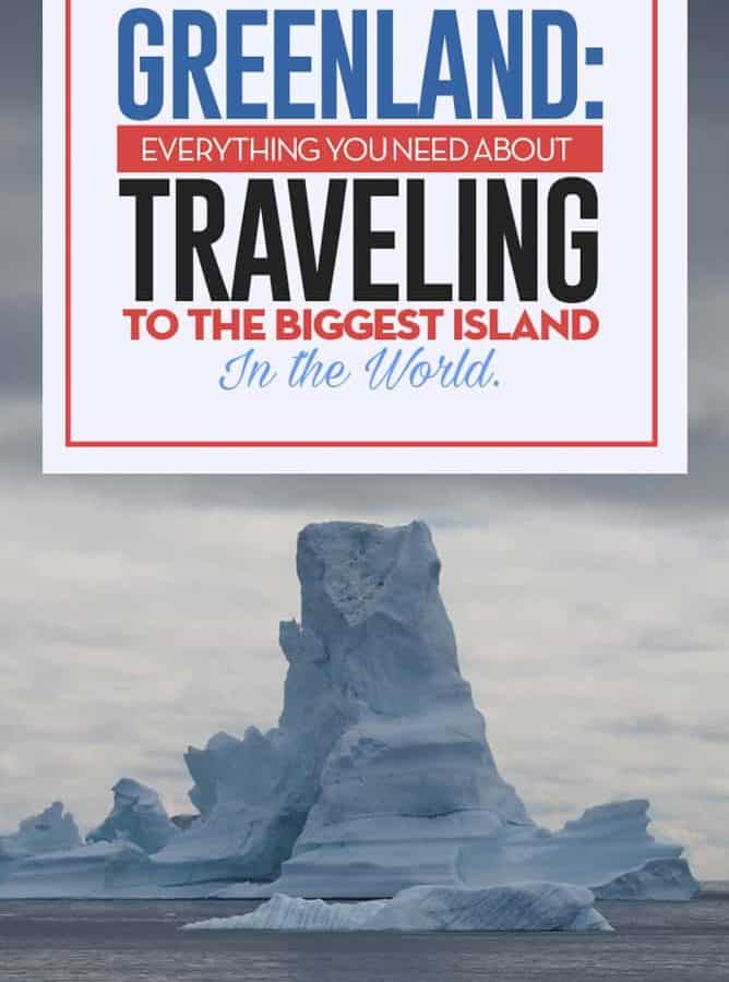 Ultimate Guide to Greenland the biggest island in the world, from hiking, icebergs, transportation