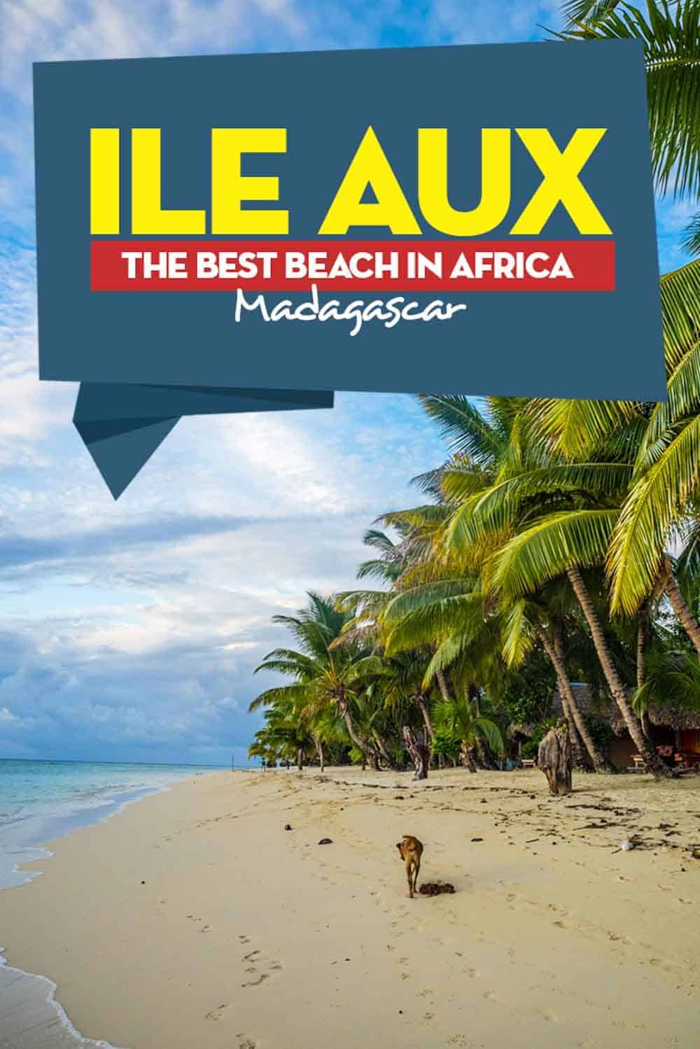 Ile Aux Nattes is a true African paradise. Located of the east coast of Madagascar, here the complete guide how to visit some of the best beaches in the world.