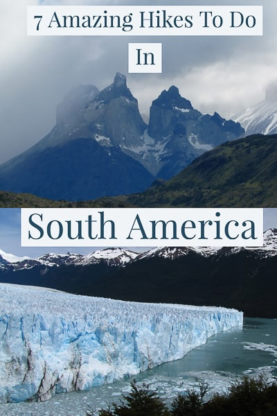 South America have some of the best hiking in the world, here a guide to 7 of them.