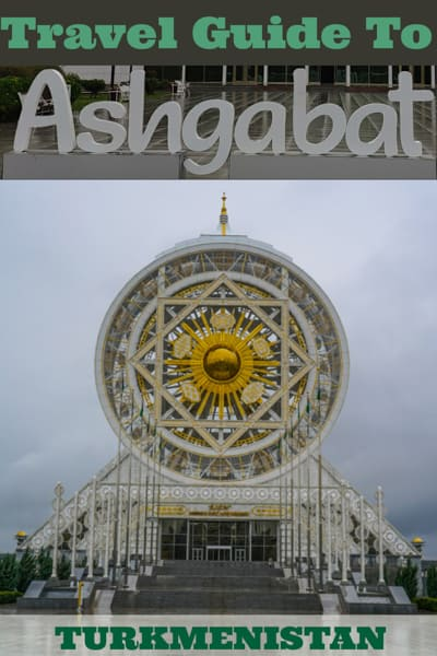Travel guide to Ashgabat the capital of Turkmenistan