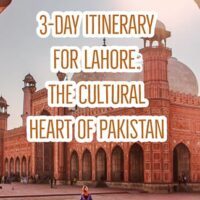 A perfect 3 day ITINERARY FOR LAHORE: THE CULTURAL HEART OF PAKISTAN
