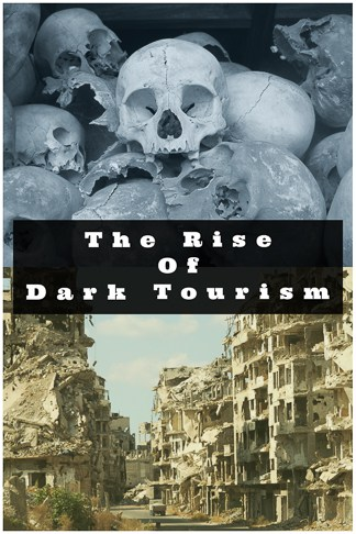 Dark Tourism is getting more and more popular