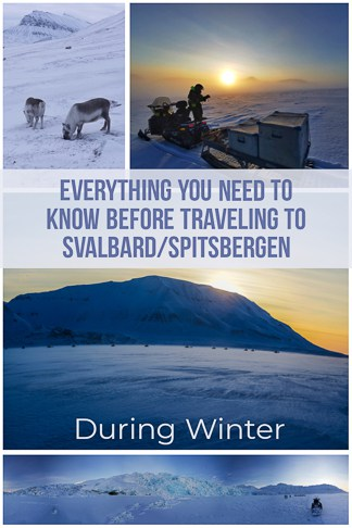 Travelling To Svalbard/Spitsbergen the remote island north of NorwayDuring Winter, Everything You Need To Know.