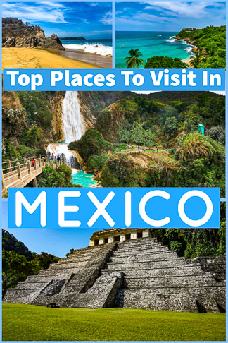 wondering what top places to visit in Mexico is?